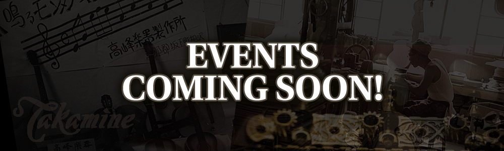 Takamine Events - Coming Soon!